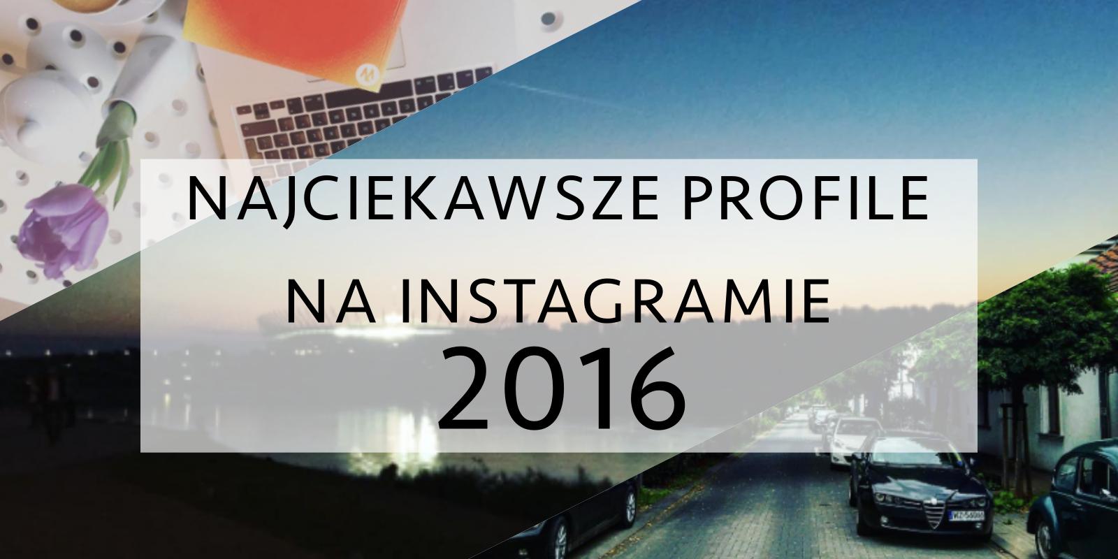 Najciekawsze profile na Instagramie: edycja 2016