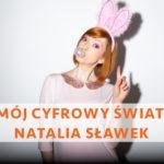Mój Cyfrowy Świat: Natalia Sławek