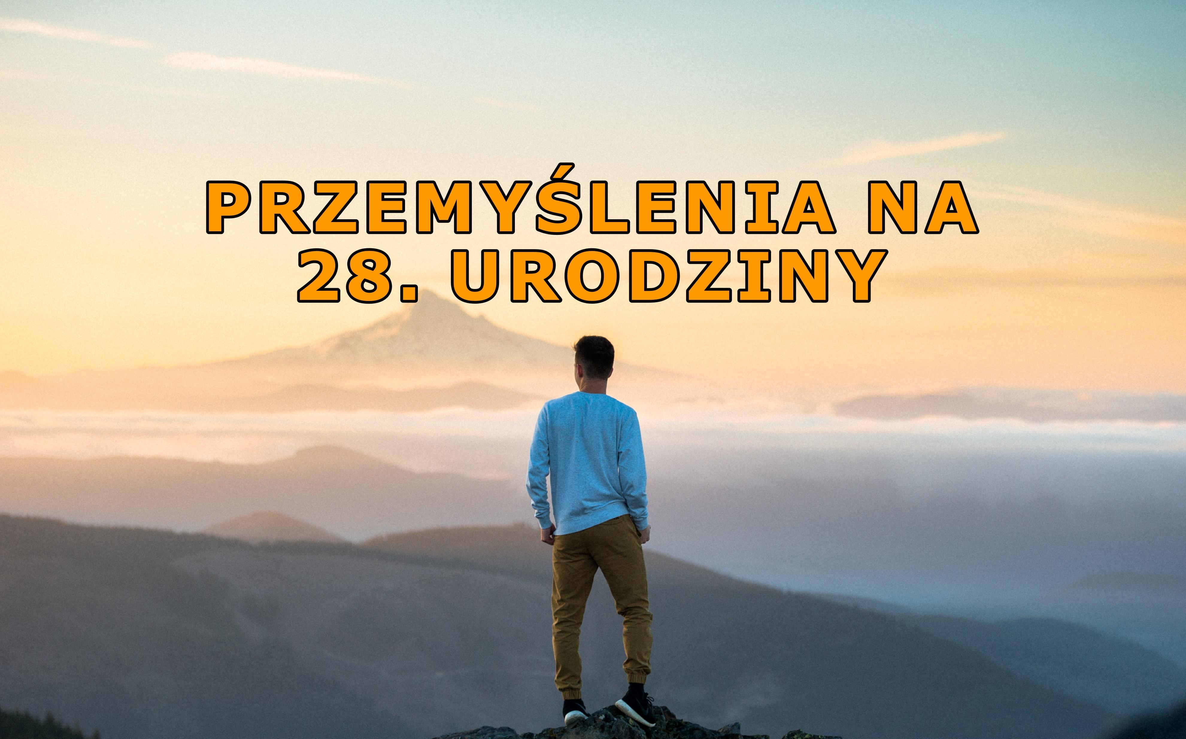28 przemyśleń na 28. urodziny