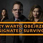 """Czy warto obejrzeć """"Designated Survivor""""?"""