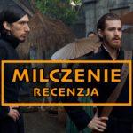 """Milczący powrót Scorsese, czyli recenzja filmu """"Milczenie"""""""