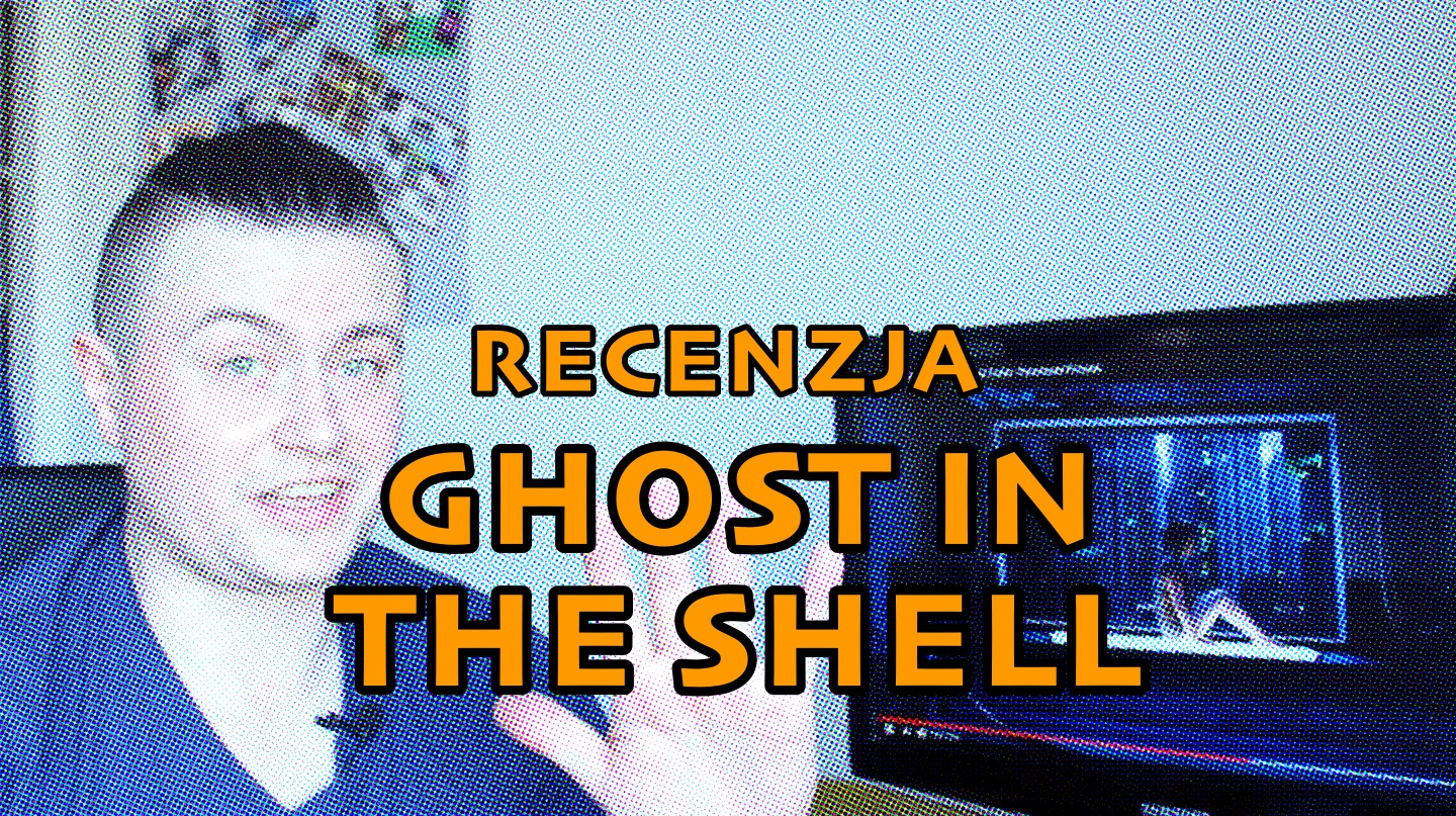 """Recenzja: """"Ghost In The Shell"""""""