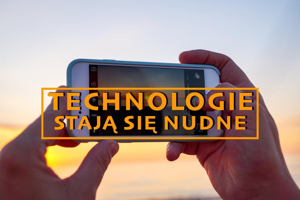 Technologia staje się nudna