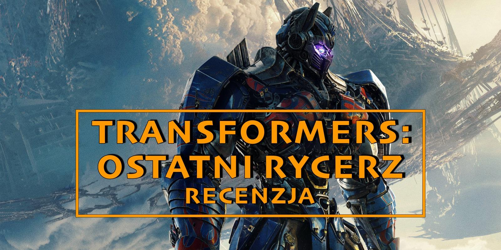 """W tym filmie jest prawie wszystko, czyli recenzja """"Transformers: Ostatni Rycerz"""""""