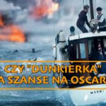 """Czy """"Dunkierka"""" ma szanse na Oscary?"""