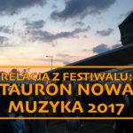 Miłość, gimnastyka i Nowa Muzyka, czyli relacja z Taurona 2017