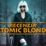 """I fucking love Berlin"", czyli recenzja filmu ""Atomic Blonde"""