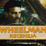 "Szybka jazda, szybki film – recenzja ""Wheelman"""
