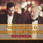 """Dramaty w masce codzienności  – recenzja filmu """"Opowieści o rodzinie Meyerowitz"""""""