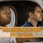 """Oscarowe aspiracje Netflixa – recenzja filmu """"Mudbound"""""""