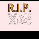 R.I.P. WixMag