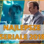 Najlepsze seriale 2018 roku