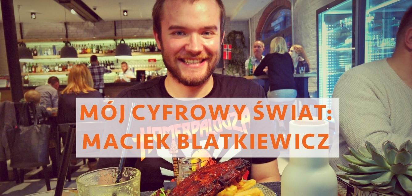Mój Cyfrowy Świat: Maciek Blatkiewicz