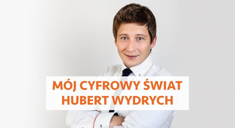 Mój Cyfrowy Świat: Hubert Wydrych
