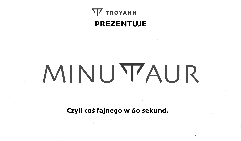 """Oto """"Minutaur"""", czyli mój nowy projekt wideo!"""
