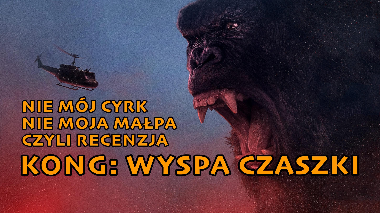 """""""Kong: Wyspa Czaszki"""" – recenzja"""
