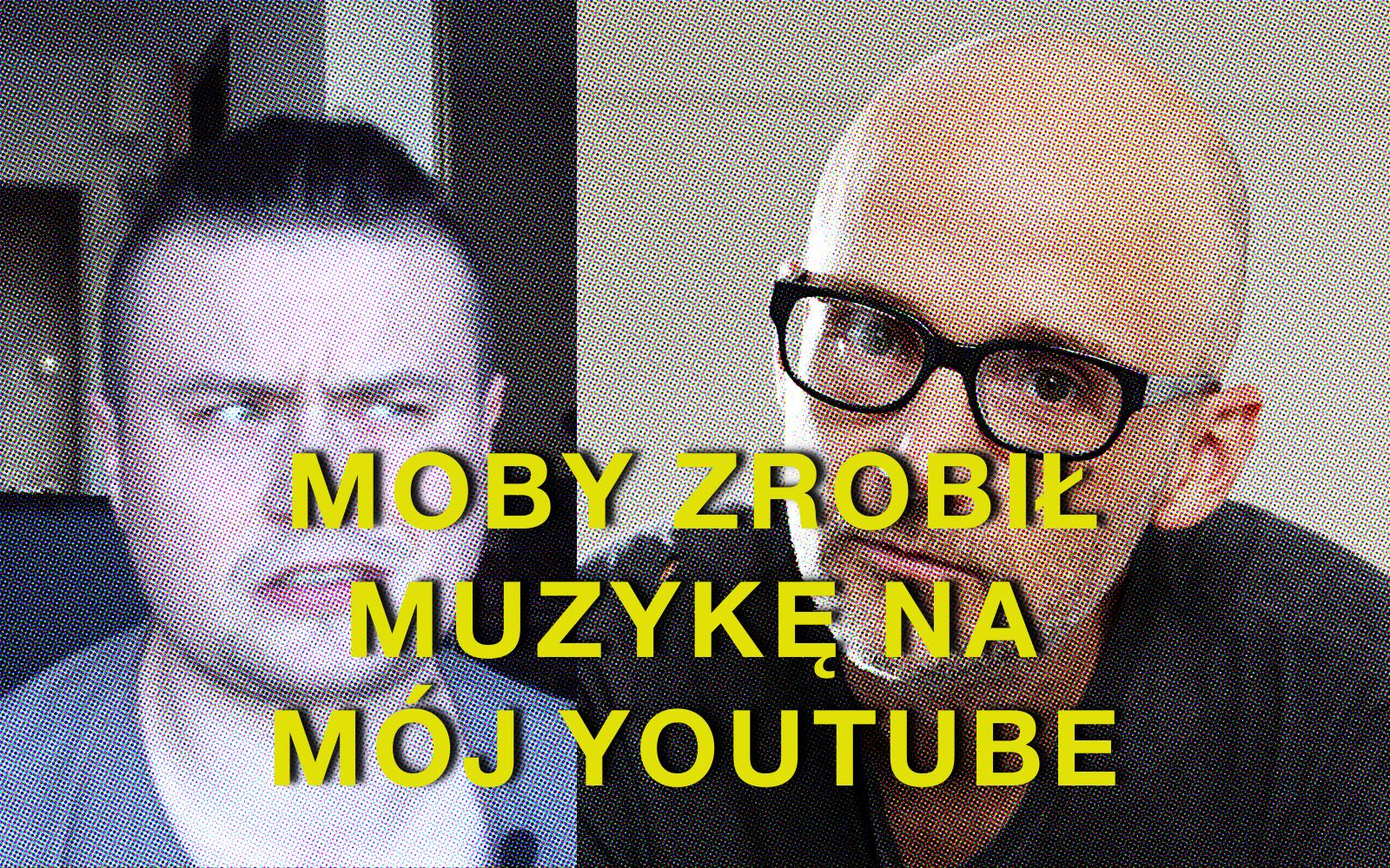 Moby zrobił muzykę do moich filmów na YouTube!