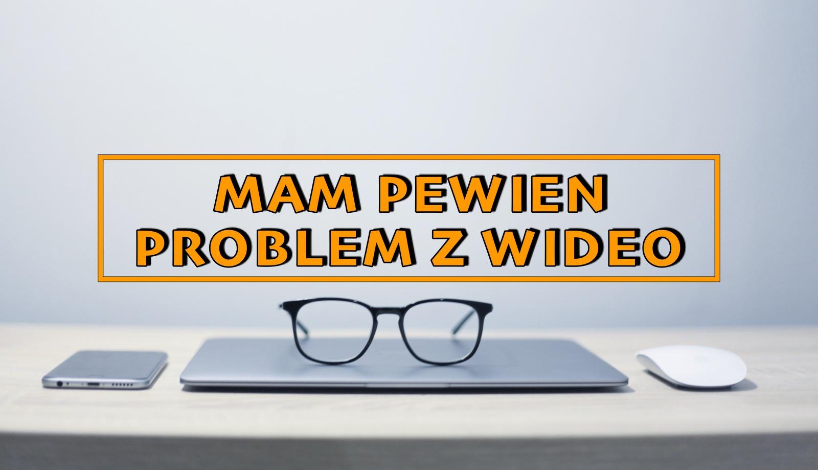 Mój jeden, (nie) drobny problem z tworzeniem wideo i dawny problem z byciem twórcą w ogóle