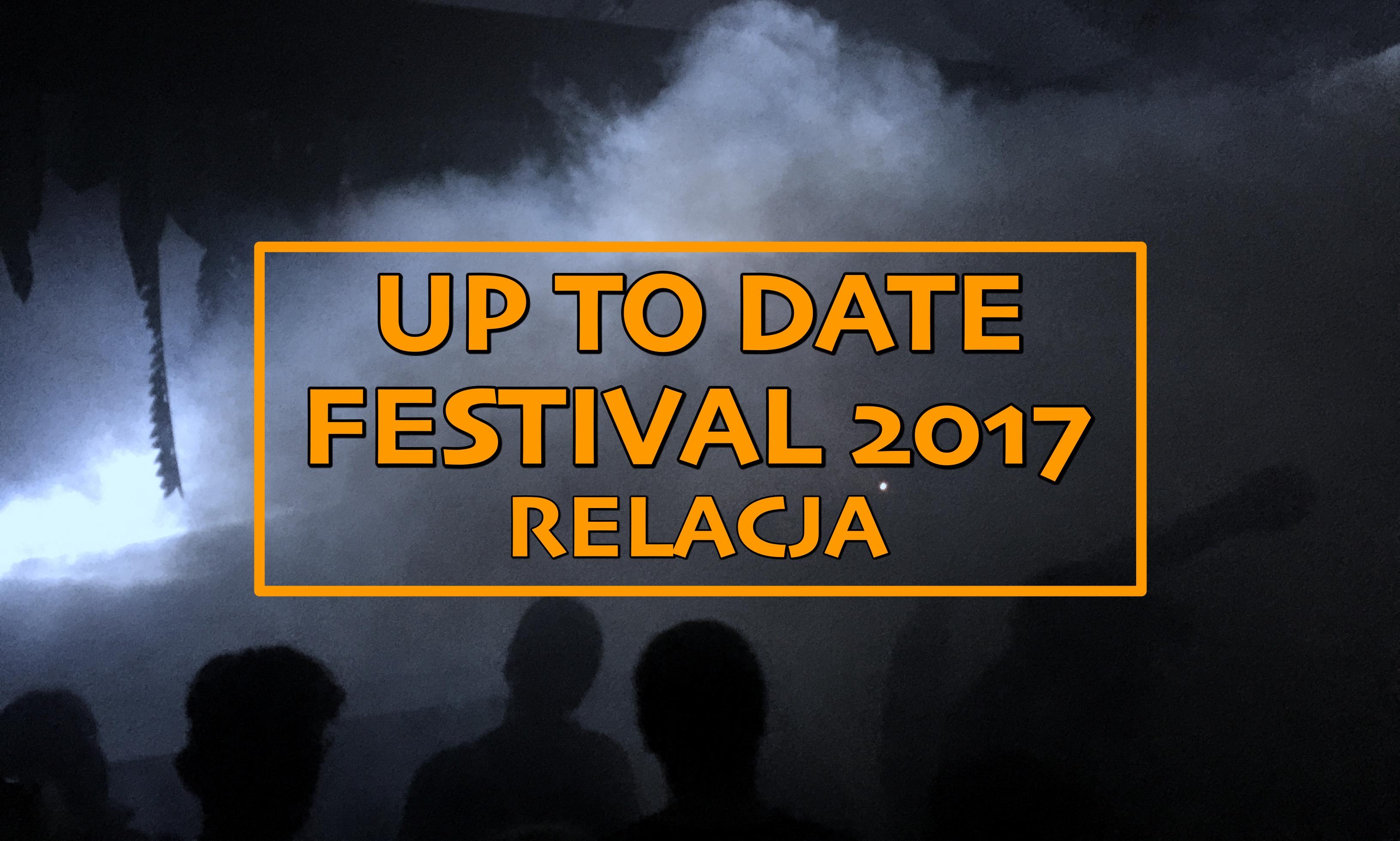 To już coś więcej niż festiwal – relacja z Up To Date 2017